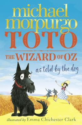 Toto: The Wizard of Oz as told by the dog by Michael Morpurgo