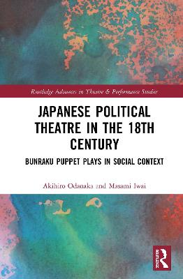 Japanese Political Theatre in the 18th Century: Bunraku Puppet Plays in Social Context book