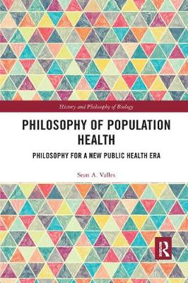 Philosophy of Population Health: Philosophy for a New Public Health Era by Sean A Valles
