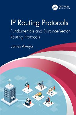 IP Routing Protocols: Fundamentals and Distance-Vector Routing Protocols by James Aweya