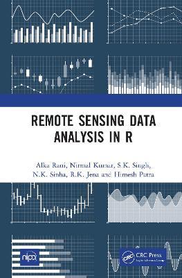 Remote Sensing Data Analysis in R by Alka Rani