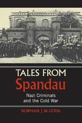 Tales from Spandau by Norman J. W. Goda