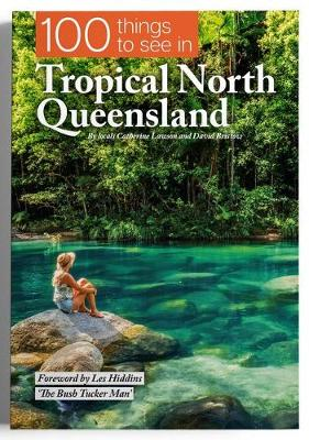 100 Things To See In Tropical North Queensland by Catherine Lawson and David Bristow