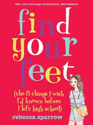 Find Your Feet (The 8 Things I Wish I'd Known Before I Left High School) by Rebecca Sparrow