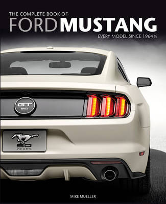 The Complete Book of Ford Mustang by Mike Mueller