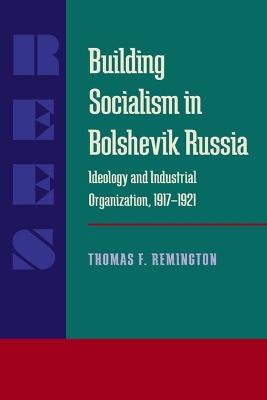 BUILDING SOCIALISM IN BOLSHEVIK RUSSIA by Thomas F. Remington