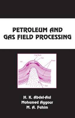 Petroleum and Gas Field Processing by Hussein K. Abdel-Aal