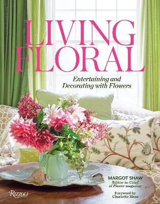 Living Floral: Entertaining and Decorating with Flowers by Margot Shaw