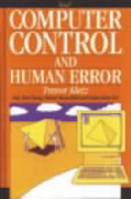 Computer Control and Human Error in the Process Industries by Trevor A. Kletz
