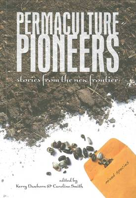 Permaculture Pioneers: Stories from the New Frontier by Caroline Smith