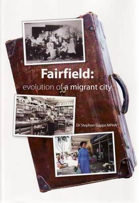 Fairfield: Evolution of a Migrant City by Stephen Gapps