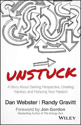Unstuck - a Story About Gaining Perspective, Creating Traction, and Pursuing Your Passion by Dan Webster