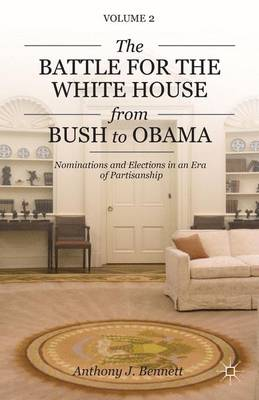 Battle for the White House from Bush to Obama by A. Bennett