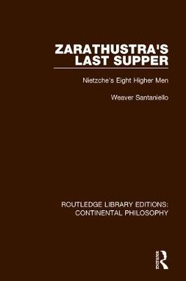 Zarathustra's Last Supper: Nietzche's Eight Higher Men by Weaver Santaniello