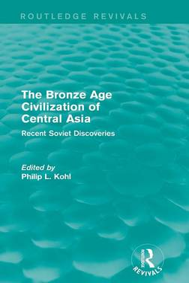 Bronze Age Civilization of Central Asia by Philip L. Kohl