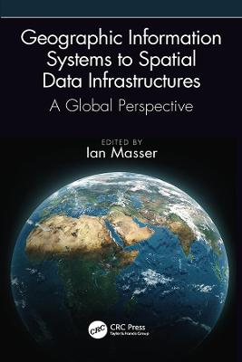 Geographic Information Systems to Spatial Data Infrastructures: A Global Perspective by Ian Masser