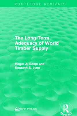 The Long-Term Adequacy of World Timber Supply by Roger A. Sedjo