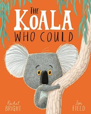 The The Koala Who Could by Rachel Bright