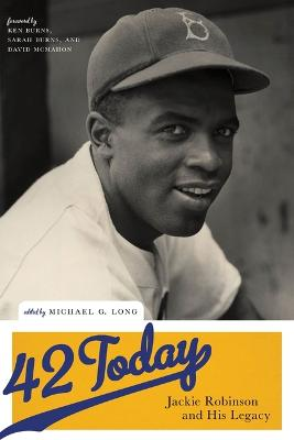 42 Today: Jackie Robinson and His Legacy by Michael G. Long