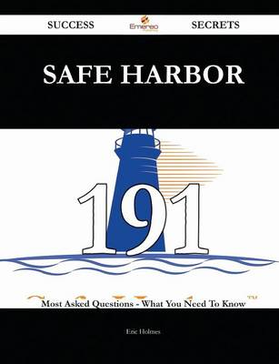 Safe Harbor 191 Success Secrets - 191 Most Asked Questions on Safe Harbor - What You Need to Know by Eric Holmes
