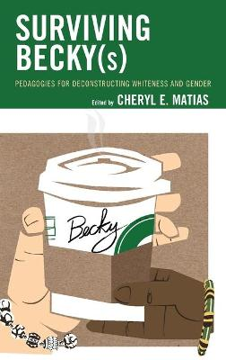 Surviving Becky(s): Pedagogies for Deconstructing Whiteness and Gender by Cheryl E. Matias