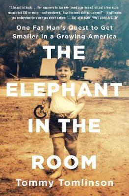 The Elephant in the Room: One Fat Man's Quest to Get Smaller in a Growing America by Tommy Tomlinson