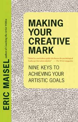 Making Your Creative Mark by Eric Maisel