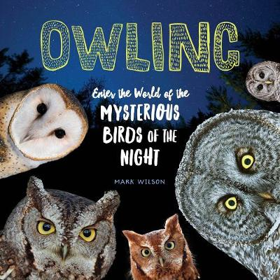 Owling: Enter the World of the Mysterious Birds of the Night book