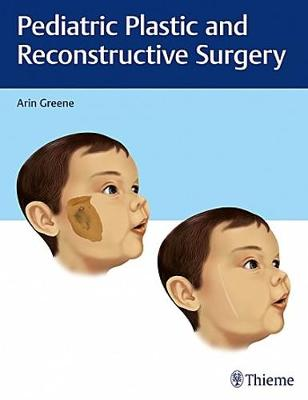 Pediatric Plastic and Reconstructive Surgery by Arin Greene