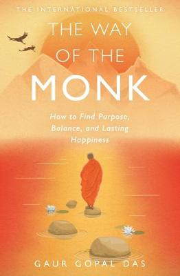 The Way of the Monk: How to Find Purpose, Balance, and Lasting Happiness by Gaur Gopal Das