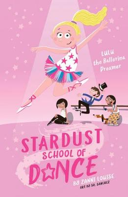 Stardust School of Dance: Lulu the Ballerina Dreamer by Zanni Louise