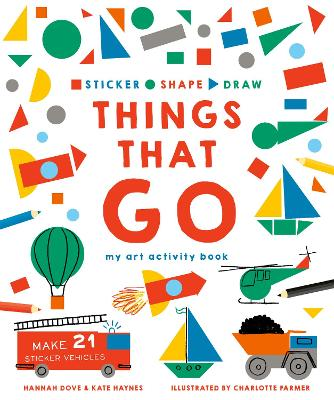 Sticker, Shape, Draw: Things that Go: My Art Activity Book by Hannah Dove