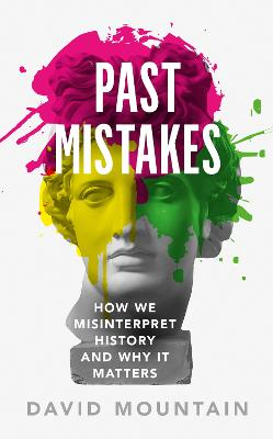 Past Mistakes: How We Misinterpret History and Why it Matters by David Mountain