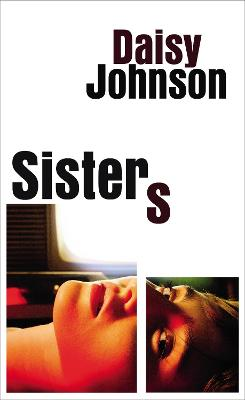 Sisters: the exhilarating new novel from the Booker prize shortlisted author of Everything Under by Daisy Johnson