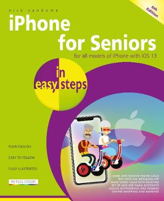 iPhone for Seniors in easy steps: Covers iPhones with iOS 13 book