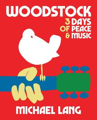 Woodstock: 3 Days Of Peace & Music by Michael Lang