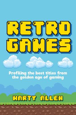 Retro Games: Profiling the Best Titles from the Golden Age of Gaming book