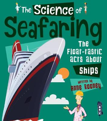 The Science of Seafaring: The Float-tastic Facts about Ships by Anne Rooney