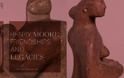 Henry Moore: Friendships and Legacies book