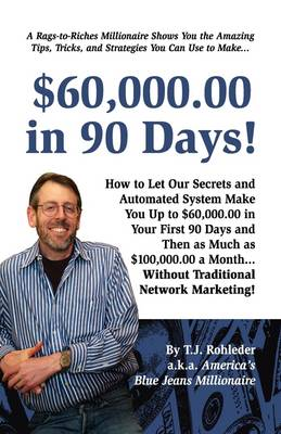 $60,000.00 in 90 Days! by T J Rohleder