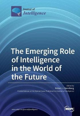 The Emerging Role of Intelligence in the World of the Future by Robert J Sternberg