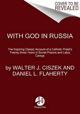 With God In Russia by Walter J. Ciszek