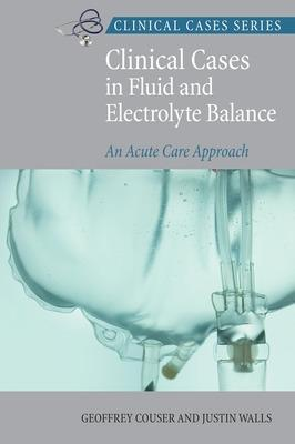 Clinical Cases In Fluid and Electrolyte Balance by Geoffrey Couser