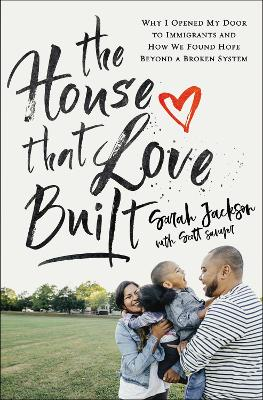 The House That Love Built: Why I Opened My Door to Immigrants and How We Found Hope Beyond a Broken System book