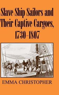 Slave Ship Sailors and Their Captive Cargoes, 1730-1807 book