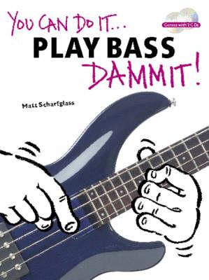 You Can Do It... Play Bass Dammit] by Matt Scharfglass