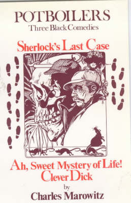 "Potboilers: Three Black Comedies - ""Sherlock's Last Case"", ""Ah, Sweet Mystery of Life!"", ""Clever Dick"" by Charles Marowitz"