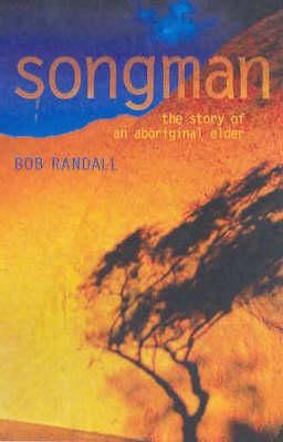 Songman: The Story of an Aboriginal Elder of Uluru by Bob Randall