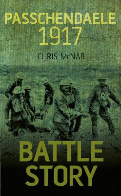 Battle Story: Passchendaele 1917 by Chris McNab