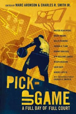 Pick-Up Game: A Full Day of Full Court by Marc Aronson